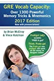 GRE Vocab Capacity: 2017 Edition - Over 1300 Powerful Memory Tricks and Mnemonics