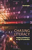 Chasing Literacy : Reading and Writing in an Age of Acceleration, Keller, Daniel, 0874219329