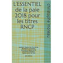 L'ESSENTIEL de la paie 2018  pour les titres RNCP: Assistant Ressources Humaines, Secrétaire Comptable, Comptable Gestionnaire, Comptable Assistant , Gestionnaire ... De Paie  1ère Edition (French Edition)