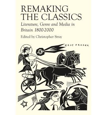 Download [(Remaking the Classics: Literature, Genre and Media in Britain 1800-2000)] [Author: Christopher Stray] published on (April, 2008) pdf epub