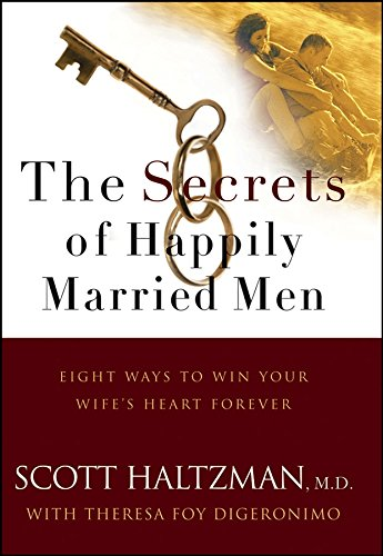 The Secrets of Happily Married Men: Eight Ways to Win Your Wife's Heart - Men Married