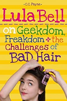 Lula Bell on Geekdom, Freakdom, & the Challenges of Bad Hair by [Payne, C.C.]