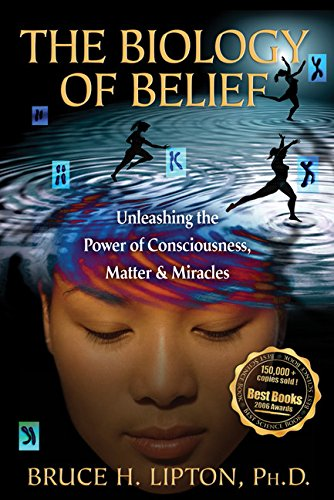 Download Biology of Belief Unleashing the Power of Consciousness, Matter, and Miracles ebook