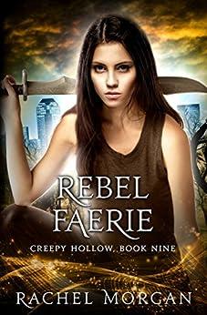 Rebel Faerie (Creepy Hollow Book 9) by [Morgan, Rachel]