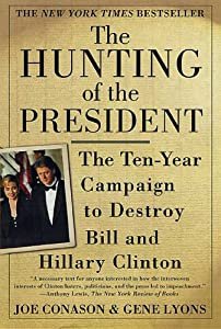 The Hunting of the President: The Ten-Year Campaign to Destroy Bill and Hillary Clinton by Thomas Dunne Books