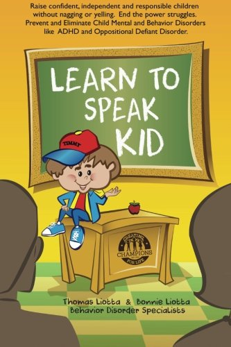Learn to Speak Kid: Raise confident, independent and responsible children without nagging or yelling. End the power stru