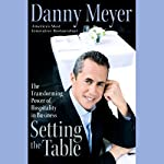 Setting the Table: The Transforming Power of Hospitality in Business | Danny Meyer