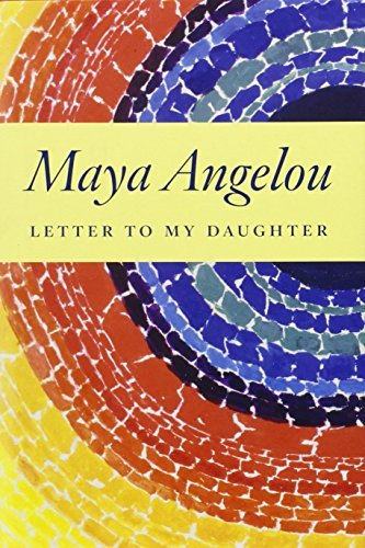 (Letter to My Daughter by Maya Angelou (2008-09-23))