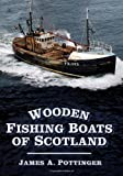 Wooden Fishing Boats of Scotland, James A. Pottinger, 0752487574