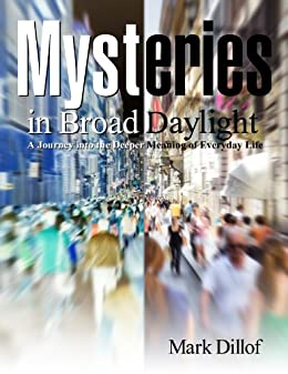 Mysteries in Broad Daylight: A Journey into the Deeper Meaning of Everyday Life