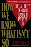 Book cover for How We Know What Isn't So: The Fallibility of Human Reason in Everyday Life