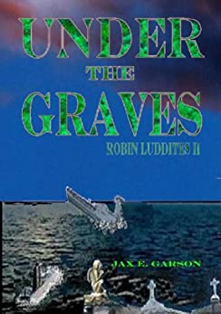 Under the Graves (Robin Luddites Trilogy Book 2) by [Garson, Jax E.]