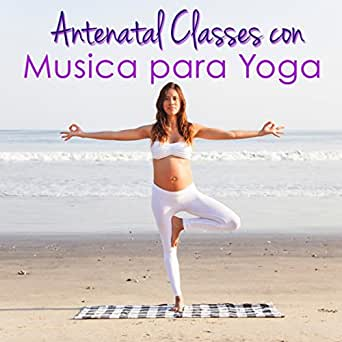 Antenatal Classes con Musica para Yoga - Musica Suave para ...