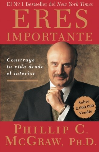 Eres Importante (Self Matters): Construye tu vida desde el interior (Creating Your Life from the Inside Out) (Spanish Ed