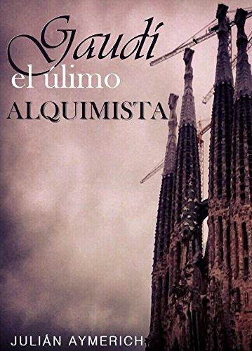 Descargar Libro GaudÍ: El Último Alquimista JuliÁn Aymerich