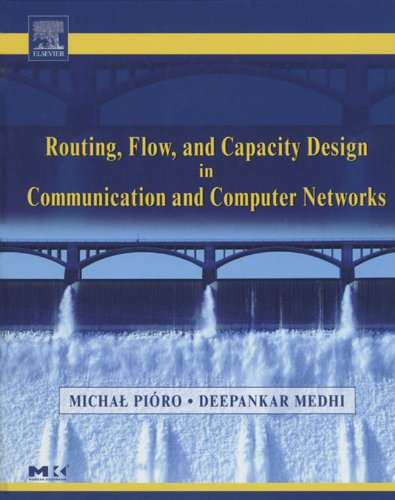 Download Routing, Flow, and Capacity Design in Communication and Computer Networks (The Morgan Kaufmann Series in Networking) Pdf