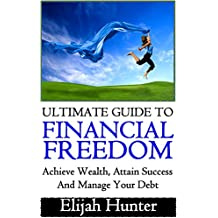 Financial Freedom: Ultimate Guide to Achieve Wealth, Attain Success and Manage Your Debt (Financial Freedom Quest, Financial Freedom Seminar, Financial ... Investments, Insurance, Financial Plans)