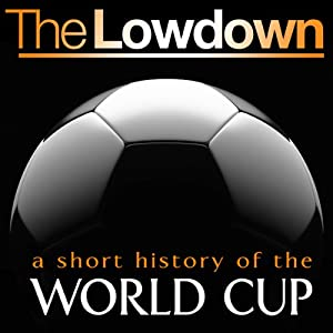 The Lowdown: A Short History of the World Cup Audiobook