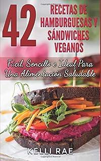 42 Recetas de Hamburguesas y Sándwiches Veganos: Fácil, Sencillo e Ideal Para Una Alimentación