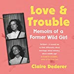 Love and Trouble: Memoirs of a Former Wild Girl | Claire Dederer