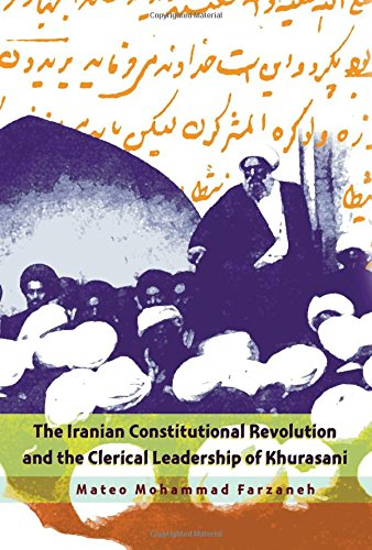 - The Iranian Constitutional Revolution and the Clerical Leadership of Khurasani (Modern Intellectual and Political History of the Middle East)
