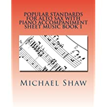Popular Standards For Alto Sax With Piano Accompaniment Sheet Music Book 1: Sheet Music For Alto Sax & Piano (Volume 1)
