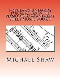 Popular Standards For Alto Sax With Piano Accompaniment Sheet Music Book 1: Sheet Music For Alto Sax & Piano (Volume 1)