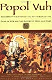 Popol Vuh: The Definitive Edition of The Mayan Book of The Dawn of Life and The Glories of Gods and Kings, , 0684818450