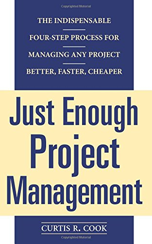 Read Online Just Enough Project Management:  The Indispensable Four-step Process for Managing Any Project, Better, Faster, Cheaper ebook