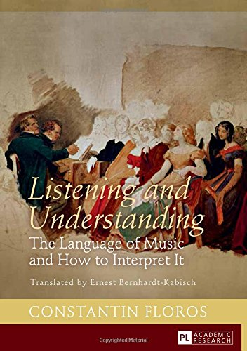 Read Online Listening and Understanding: The Language of Music and How to Interpret It Translated by Ernest Bernhardt-Kabisch PDF