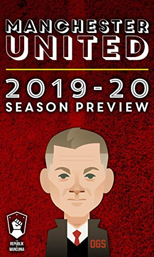 Manchester United 2019-20 Season Preview por Sam Pilger,Daniel Harris,Carl Anka,Ed Barker,Paul Ansorge,Greg Johnson,Nooruddean Choudry,Alex Shaw,Jay Mottershead,Scott Patterson
