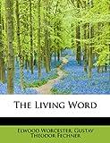 The Living Word, Gustav Theodor Fechner Worcester, 0554571277
