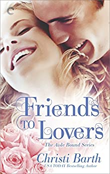Friends to Lovers (Aisle Bound Book 3) by [Barth, Christi]