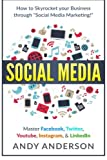 Social Media: How to Skyrocket Your Business Through Social Media Marketing! Master Facebook, Twitter, YouTube, Instagram, and LinkedIn