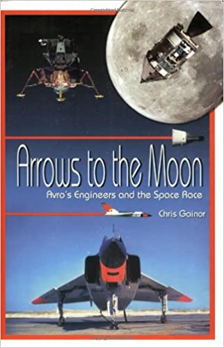 Arrows to the Moon Apogee Books Space Series 19 Avros Engineers and the Space Race