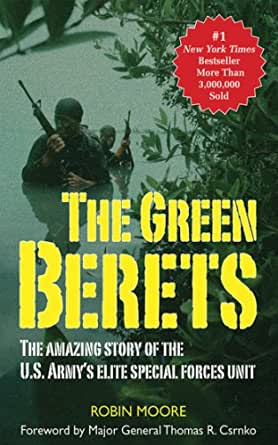The Green Berets: The Amazing Story of the U. S. Army's