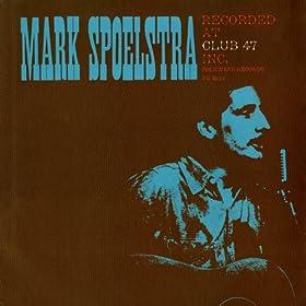 Mark Spoelstra Recorded At Club 47 Inc
