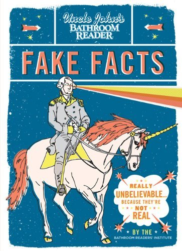 Theyre Not Fake (Uncle John's Bathroom Reader Fake Facts: Really Unbelievable . . . Because They're Not Real by Bathroom Reader's Hysterical Society (27-Sep-2012) Paperback)