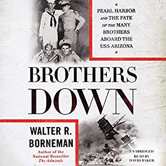 Brothers Down 'Pearl Harbor & The Fate of The Many Brothers Aboard the USS Arizona' - Walter R. Borneman