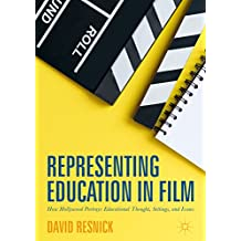 Representing Education in Film: How Hollywood Portrays Educational Thought, Settings, and Issues