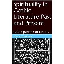 Spirituality in Gothic Literature Past and Present: A Comparison of Morals