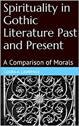 Spirituality in Gothic Literature Past and Present: A Comparison of Morals