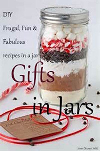 Gifts in Jars: Frugal, Fun & Fabulous gift mixes in a jar!