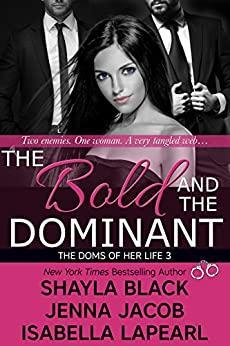The Bold and the Dominant (Doms of Her Life Book 3) by [Black, Shayla, Jacob, Jenna, LaPearl, Isabella]