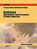 Autismo. Apprendere con il metodo comportamentale