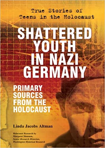 Shattered Youth In Nazi Germany: Primary Sources From The Holocaust por Linda Jacobs Altman epub