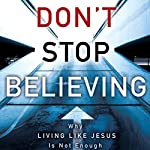 Don't Stop Believing: Why Living Like Jesus Is Not Enough | Michael E. Wittmer