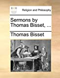 Sermons by Thomas Bisset, Thomas Bisset, 1140708252
