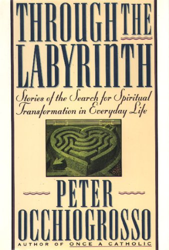 Through the Labyrinth: Stories of the Search for Spiritual Transformation in Everyday Life