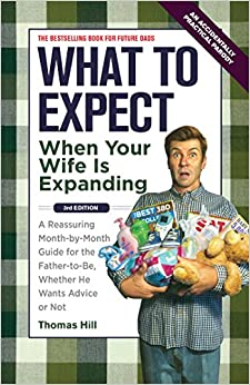 Book What to Expect When Your Wife Is Expanding: A Reassuring Month-By-Month Guide for the Father-To-Be, Whether He Wants Advice or Not